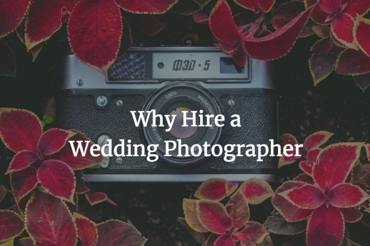 Why Hire a Wedding Photographer